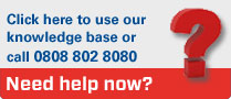 Click here to use our knowledge base or call 08457 725 725